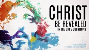 Christ Be Revealed in the Big 5 Questions