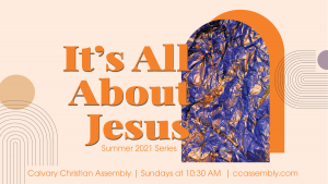 Summer @ Calvary: It's All About Jesus
