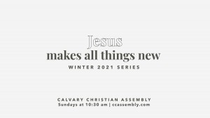 Jesus Makes All Things New