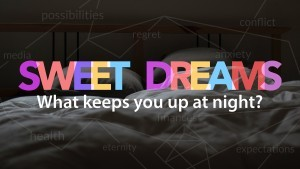 Sweet Dreams: What Keeps You Up At Night?